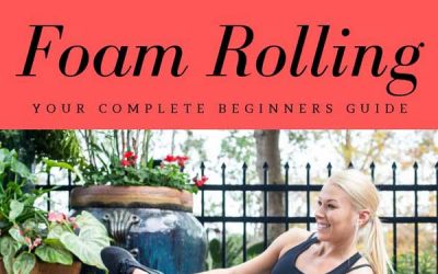 Foam Rolling – Your Complete Beginners Guide